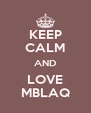 KEEP CALM AND LOVE MBLAQ - Personalised Poster A4 size