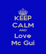 KEEP CALM AND Love Mc Gui - Personalised Poster A4 size