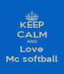 KEEP CALM AND Love Mc softball - Personalised Poster A4 size