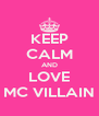 KEEP CALM AND LOVE MC VILLAIN - Personalised Poster A4 size