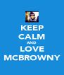 KEEP CALM AND LOVE MCBROWNY - Personalised Poster A4 size