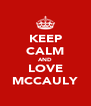KEEP CALM AND LOVE MCCAULY - Personalised Poster A4 size