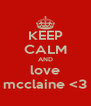 KEEP CALM AND love mcclaine <3 - Personalised Poster A4 size