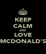 KEEP CALM AND LOVE MCDONALD'S - Personalised Poster A4 size