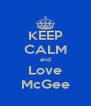KEEP CALM and Love McGee - Personalised Poster A4 size