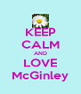 KEEP CALM AND LOVE McGinley - Personalised Poster A4 size