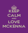KEEP CALM AND LOVE MCKENNA - Personalised Poster A4 size