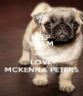 KEEP CALM AND LOVE MCKENNA PETERS - Personalised Poster A4 size