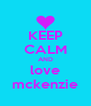 KEEP CALM AND love mckenzie - Personalised Poster A4 size