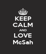 KEEP CALM AND LOVE McSah - Personalised Poster A4 size