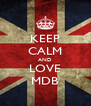 KEEP CALM AND LOVE MDB - Personalised Poster A4 size