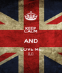 KEEP CALM AND LOVE ME ♥.♥ - Personalised Poster A4 size