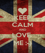 KEEP CALM AND LOVE  ME :-) - Personalised Poster A4 size
