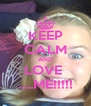 KEEP CALM AND LOVE  .....ME!!!!! - Personalised Poster A4 size