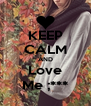 KEEP CALM AND Love Me ;*** - Personalised Poster A4 size