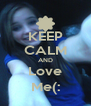 KEEP CALM AND Love Me(: - Personalised Poster A4 size