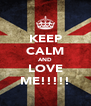 KEEP CALM AND LOVE ME!!!!! - Personalised Poster A4 size