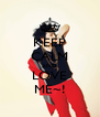 KEEP CALM AND LOVE ME~! - Personalised Poster A4 size