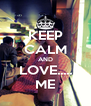 KEEP CALM AND LOVE..... ME - Personalised Poster A4 size
