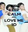 KEEP CALM AND LOVE ME 1D - Personalised Poster A4 size