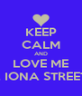 KEEP CALM AND LOVE ME 2 IONA STREET - Personalised Poster A4 size