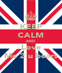 KEEP CALM AND Love Me 2 u bears - Personalised Poster A4 size