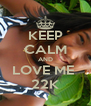 KEEP CALM AND LOVE ME  22K - Personalised Poster A4 size