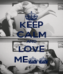KEEP CALM AND LOVE ME^^ - Personalised Poster A4 size