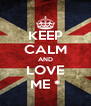 KEEP CALM AND LOVE ME * - Personalised Poster A4 size