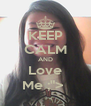 "KEEP CALM AND Love Me ;"">  - Personalised Poster A4 size"