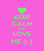 KEEP CALM AND LOVE ME :) :) - Personalised Poster A4 size
