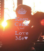 Keep Calm And Love Me♥ - Personalised Poster A4 size