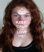 KEEP  CALM AND LOVE ME? - Personalised Poster A4 size