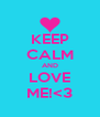 KEEP CALM AND LOVE ME!<3 - Personalised Poster A4 size