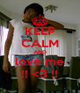 KEEP CALM AND love me !! <3 !! - Personalised Poster A4 size
