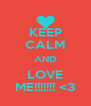 KEEP CALM AND LOVE ME!!!!!!! <3 - Personalised Poster A4 size