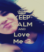 KEEP CALM AND Love Me :3 - Personalised Poster A4 size