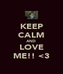 KEEP CALM AND LOVE ME!! <3 - Personalised Poster A4 size