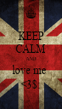 KEEP CALM AND love me  <3$: - Personalised Poster A4 size