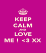 KEEP CALM AND LOVE ME ! <3 XX - Personalised Poster A4 size