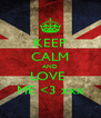 KEEP CALM AND LOVE  ME <3 xxx - Personalised Poster A4 size