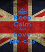 Keep Calm And Love Me <33 - Personalised Poster A4 size