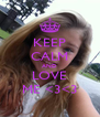 KEEP CALM AND LOVE ME <3<3 - Personalised Poster A4 size