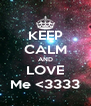 KEEP CALM AND LOVE Me <3333 - Personalised Poster A4 size