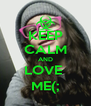KEEP CALM AND LOVE  ME(; - Personalised Poster A4 size