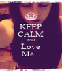 KEEP CALM AND Love Me... - Personalised Poster A4 size