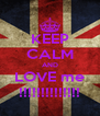 KEEP CALM AND LOVE me !!!!!!!!!!!!!! - Personalised Poster A4 size