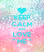 "KEEP CALM AND LOVE  "" ME ""  - Personalised Poster A4 size"