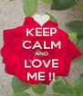 KEEP CALM AND LOVE ME !! - Personalised Poster A4 size