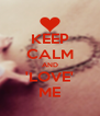 KEEP CALM AND 'LOVE' ME - Personalised Poster A4 size